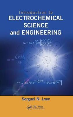 Introduction to Electrochemical Science and Engineering by Serguei N. Lvov