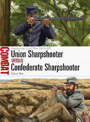 Union Sharpshooter vs Confederate Sharpshooter: American Civil War 1861-65 by Gary Yee