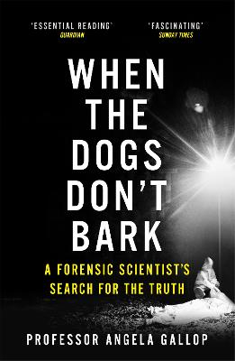When the Dogs Don't Bark: A Forensic Scientist's Search for the Truth book