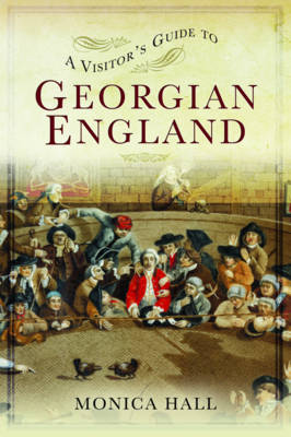A Visitor's Guide to Georgian England by Monica Hall
