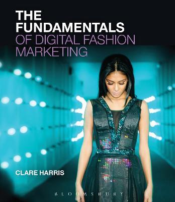 The Fundamentals of Digital Fashion Marketing by Clare Harris