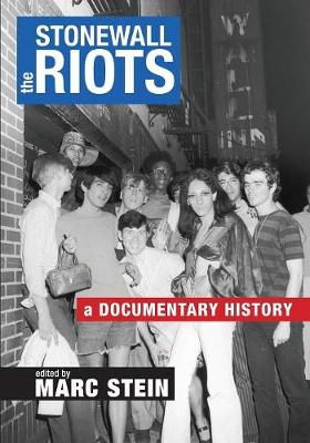 The Stonewall Riots: A Documentary History by Marc Stein