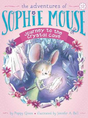 Adventures of Sophie Mouse: #12 Journey to the Crystal Cave by Poppy Green