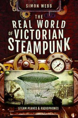 The Real World of Victorian Steampunk: Steam Planes and Radiophones book