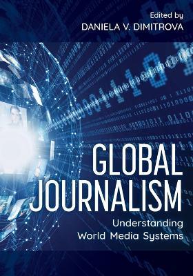 Global Journalism: Understanding World Media Systems by Daniela V. Dimitrova
