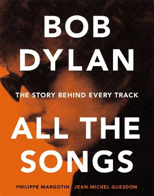 Bob Dylan All the Songs by Philippe Margotin