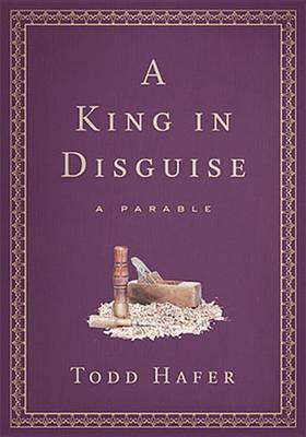 A King in Disguise by Todd Hafer
