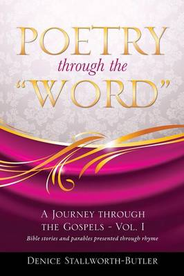 Poetry Through the Word by Denice Stallworth-Butler