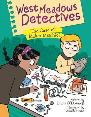 West Meadows Detectives: The Case of Maker Mischief by ,Liam O'Donnell