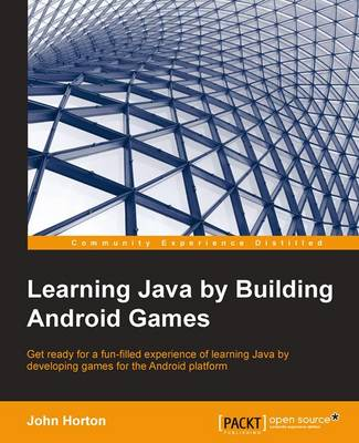 Learning Java by Building Android Games by John Horton