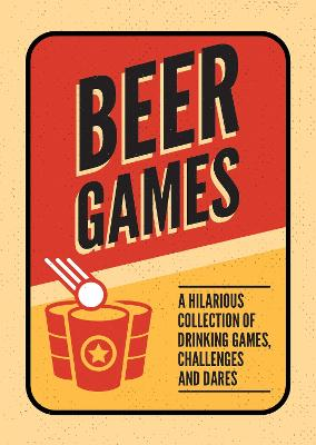 Beer Games: A Hilarious Collection of Drinking Games, Challenges and Dares by Summersdale Publishers