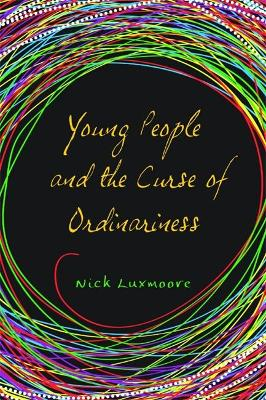 Young People and the Curse of Ordinariness by Nick Luxmoore
