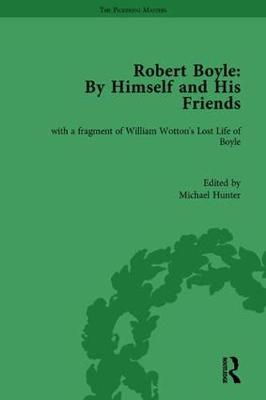 Robert Boyle: By Himself and His Friends by Michael Hunter