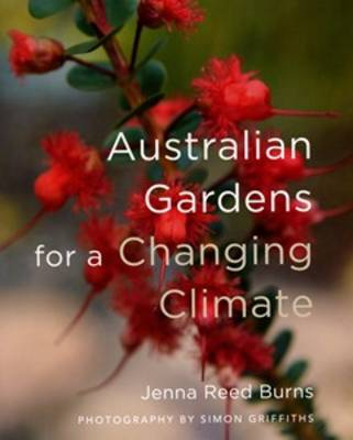 Australian Gardens for a Changing Climate by Jenna Reed Burns