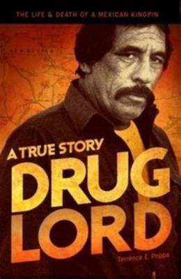 Drug Lord: A True Story by Terrence E. Poppa