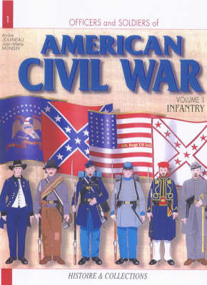 Officers and Soldiers of the American Civil War: v. 1: Infantry by Jean-Marie Mongin