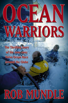 Ocean Warriors: The Thrilling Story of the 2001/02 Volvo Ocean Race by Rob Mundle