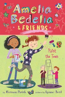 Amelia Bedelia & Friends: #4 Paint the Town by Herman Parish