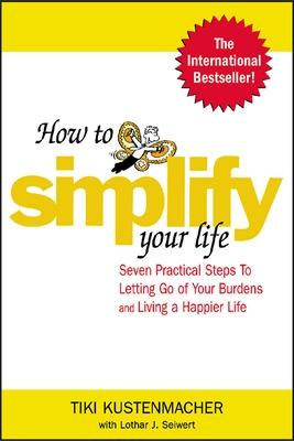 How to Simplify Your Life by Werner Tiki Kustenmacher
