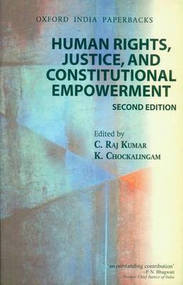Human Rights, Justice and Constitutional Empowerment by C. Raj Kumar