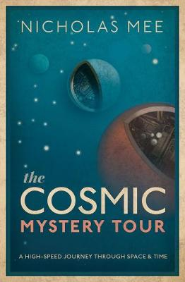 The Cosmic Mystery Tour by Nicholas Mee