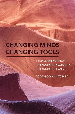 Changing Minds Changing Tools: From Learning Theory to Language Acquisition to Language Change book