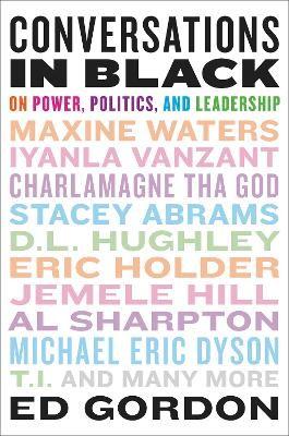 Conversations in Black: On Power, Politics, and Leadership by Ed Gordon
