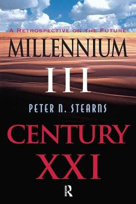Millennium III, Century Xxi: A Retrospective On The Future by Peter N Stearns