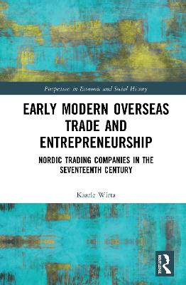 Early Modern Overseas Trade and Entrepreneurship: Nordic Trading Companies in the Seventeenth Century book
