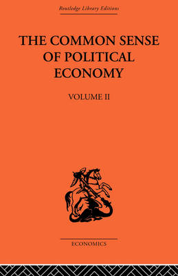 The Commonsense of Political Economy  Vol 2 by Philip H. Wicksteed