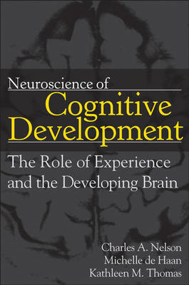 Neuroscience of Cognitive Development by Charles A. Nelson