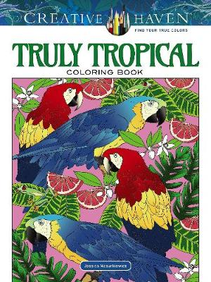 Creative Haven Truly Tropical Coloring Book by Jessica Mazurkiewicz