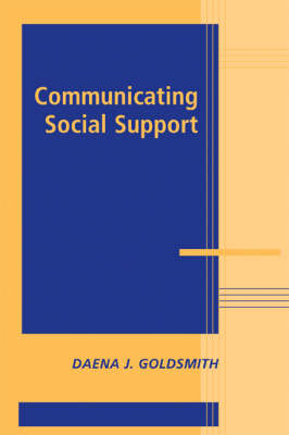 Communicating Social Support by Daena J. Goldsmith