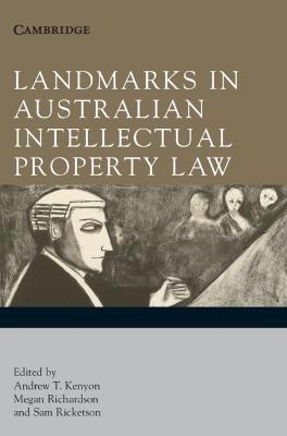 Landmarks in Australian Intellectual Property Law by Andrew T. Kenyon