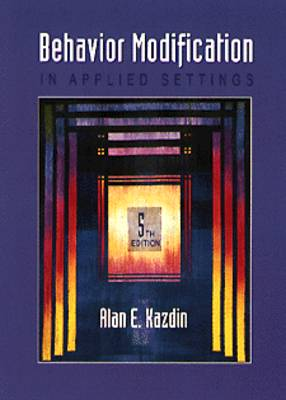 Behavior Modification in Applied Settings by Alan E. Kazdin
