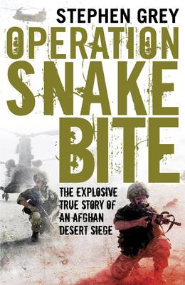 Operation Snakebite: The Explosive True Story of an Afghan Desert Siege by Stephen Grey