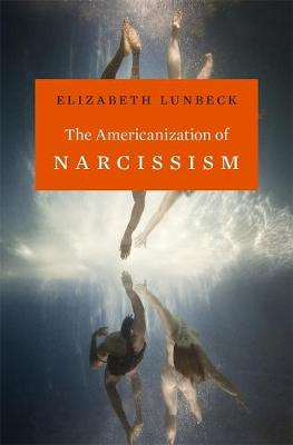 The Americanization of Narcissism by Elizabeth Lunbeck