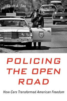Policing the Open Road: How Cars Transformed American Freedom book