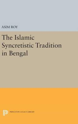 Islamic Syncretistic Tradition in Bengal by Asim Roy