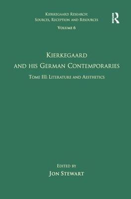 Volume 6, Tome III: Kierkegaard and His German Contemporaries - Literature and Aesthetics book