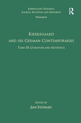Volume 6, Tome III: Kierkegaard and His German Contemporaries - Literature and Aesthetics by Jon Stewart