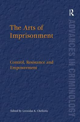 The Arts of Imprisonment: Control, Resistance and Empowerment by Leonidas K. Cheliotis