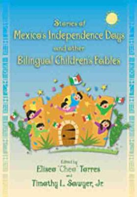 Stories of Mexico's Independence Days and Other Bilingual Children's Fables by Eliseo Cheo Torres