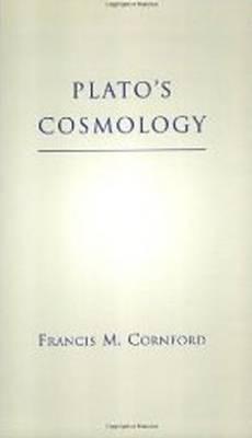 "Plato's Cosmology Plato's Cosmology ""Timaeus"" of Plato by Francis M. Cornford"