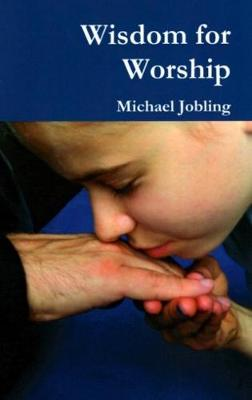Wisdom for Worship by Michael Jobling