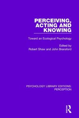 Perceiving, Acting and Knowing: Toward an Ecological Psychology by Robert Shaw