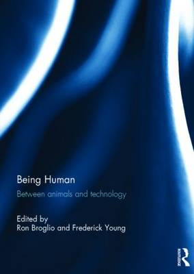 Being Human: Between Animals and Technology  by Ron Broglio