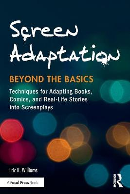 Screen Adaptation: Beyond the Basics by Eric R. Williams