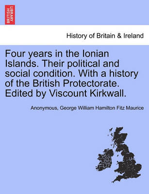 Four Years in the Ionian Islands. Their Political and Social Condition. with a History of the British Protectorate. Edited by Viscount Kirkwall. by Anonymous