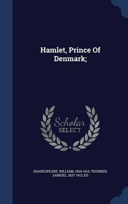 Hamlet, Prince of Denmark; by William Shakespeare